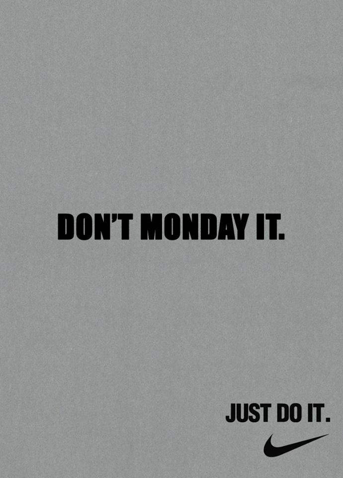 برای نایک هم تاکید بر انجام هر کاری در لحظه دارد، این کپی رایتر قهار فکر جالبی دارد. دوشنبه انجامش نده!